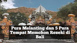 Pura Melanting dan 5 Pura Tempat Memohon Rezeki di Bali