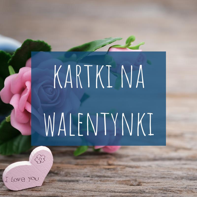 Kartki na Walentynki i nie tylko
