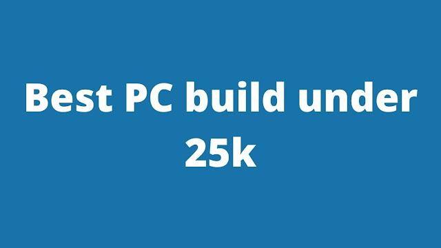 Best Gaming PC Build under 25000 in India
