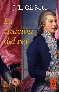Portada de la novela La traición del rey, de J. L. Gil Soto, donde se ve un cuadro de Godoy, con una chaqueta azul, la mano apoyada en un bastón y el peinado típico de la época.