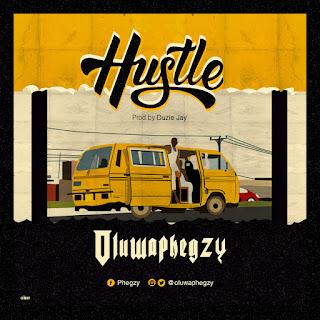 MUSIC: Oluwa Phegzy – Hustle (Prod. Duzie Jay)