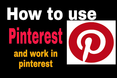 How to use Pinterest and work in Pinterest