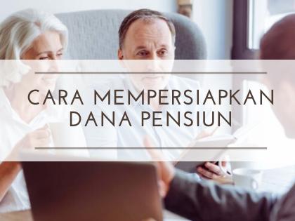 Cara Praktis Mempersiapkan Dana Pensiun