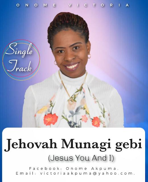 Audio: Onome Victoria - Jehovah Munagi Gebi (Jesus You And I)