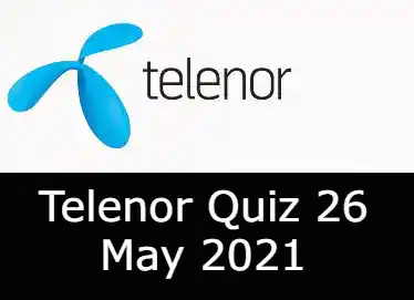 26 May Telenor Quiz Answers Today   Telenor Quiz Today 26 May 2021