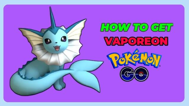 how to get vaporeon in pokemon go (Secret guide)