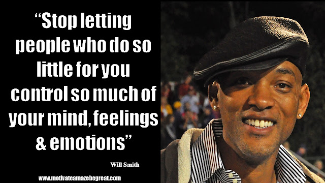 "Will Smith Motivational Quotes: ""Stop letting people who do so little for you control so much of your mind, feelings & emotions"""