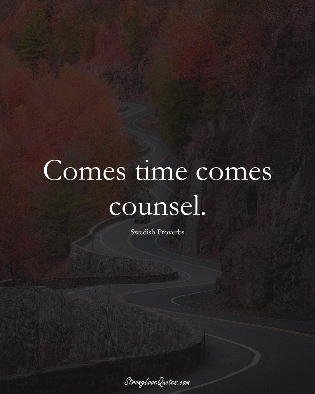 Comes time comes counsel. (Swedish Sayings);  #EuropeanSayings