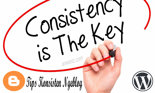 Tips Konsisten Ngeblog Menjadi Blogger Sukses