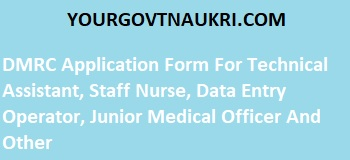 DMRC application form For Technical Assistant, Staff Nurse, Data Entry Operator, Junior Medical Officer And Other