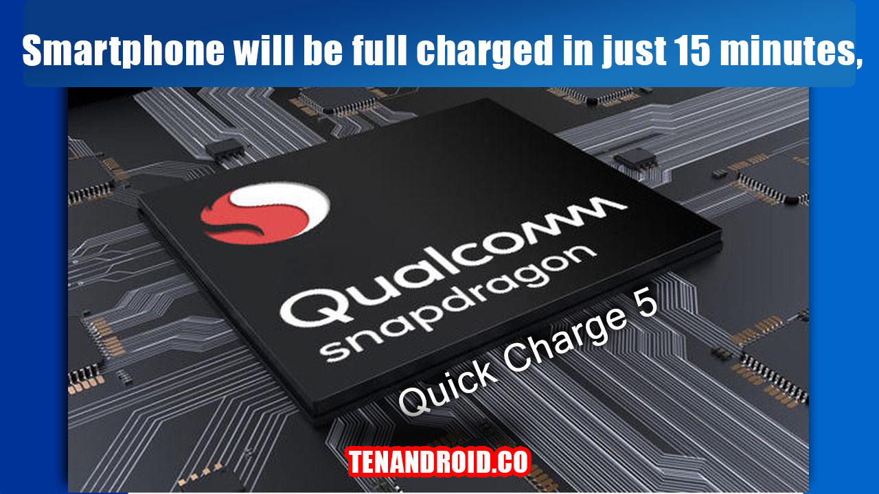 Qualcomm QuickCharge 5 technology launched TenAndroid.co