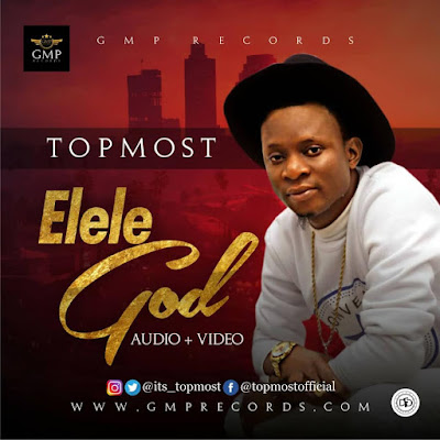 MUSIC + Video : TOPMOST - ELELE GOD | @its_topmost