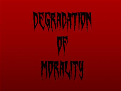DEGENERATING LEVEL OF MORALITY