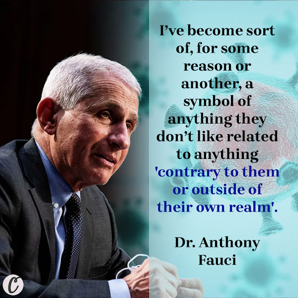 I've become sort of, for some reason or another, a symbol of anything they don't like related to anything 'contrary to them or outside of their own realm'.  — Dr. Anthony Fauci, the #Biden administration's chief #medical adviser