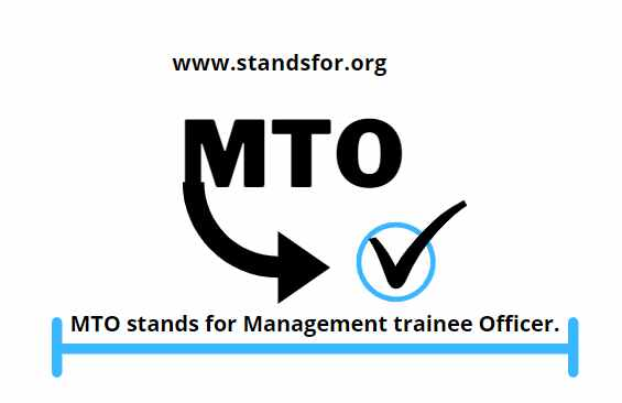 MTO-MTO stands for Management trainee Officer.