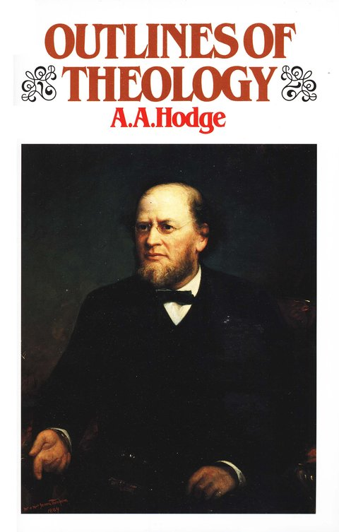 Archibald Alexander Hodge-Outlines Of Theology-
