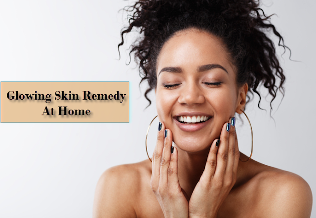 Glowing skin Remedy at home