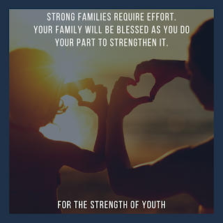 Strong Families require effort. Your family will be blessed as you do your part to strengthen it. Quote from For the Strength of Youth.