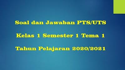 Soal PTS/UTS Kelas 1 Semester 1 Tema 1 SD/MI TP 2020/2021