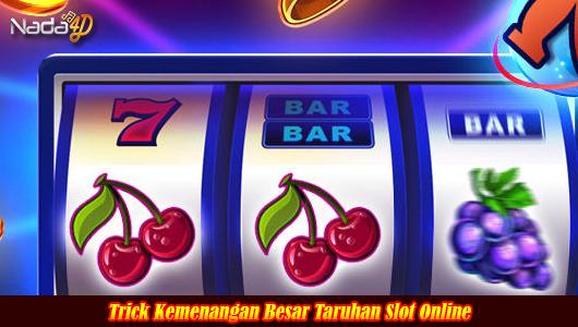 Trick Kemenangan Besar Taruhan Slot Online