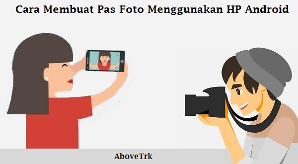 Cara Membuat Pas Foto Menggunakan HP Android