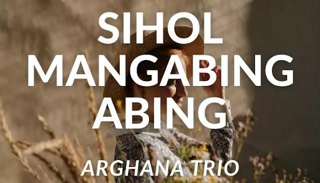 Lirik Lagu Sihol Mangabing-Abing dari Arghana Trio