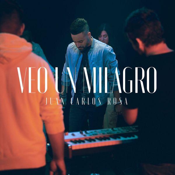 Juan Carlos Rosa – Veo un Milagro (Single) 2021 (Exclusivo WC)