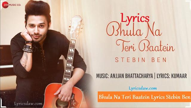 Bhula Na Teri Baatein Lyrics Stebin Ben