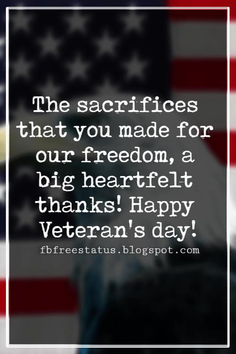 Veterans Day Quotes, Veterans Day Messages, The sacrifices that you made for our freedom, a big heartfelt thanks! Happy Veteran's day!