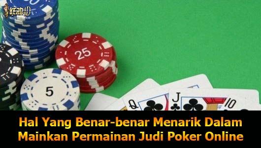 Hal Yang Benar-benar Menarik Dalam Mainkan Permainan Judi Poker Online