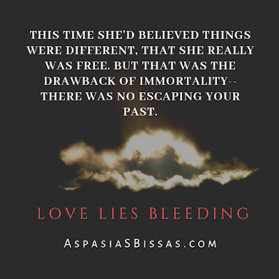 Love Lies Bleeding book quote, Aspasia S. Bissas, the problem with immortality