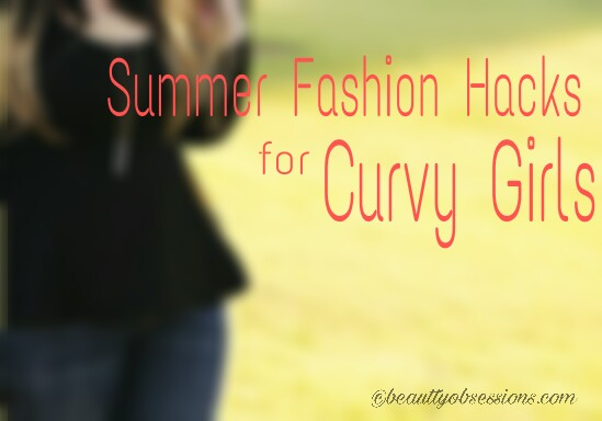Summer Fashion Hacks For Curvy Girls...