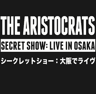 The Aristocrats - 2015 - Secret Show: Live In Osaka
