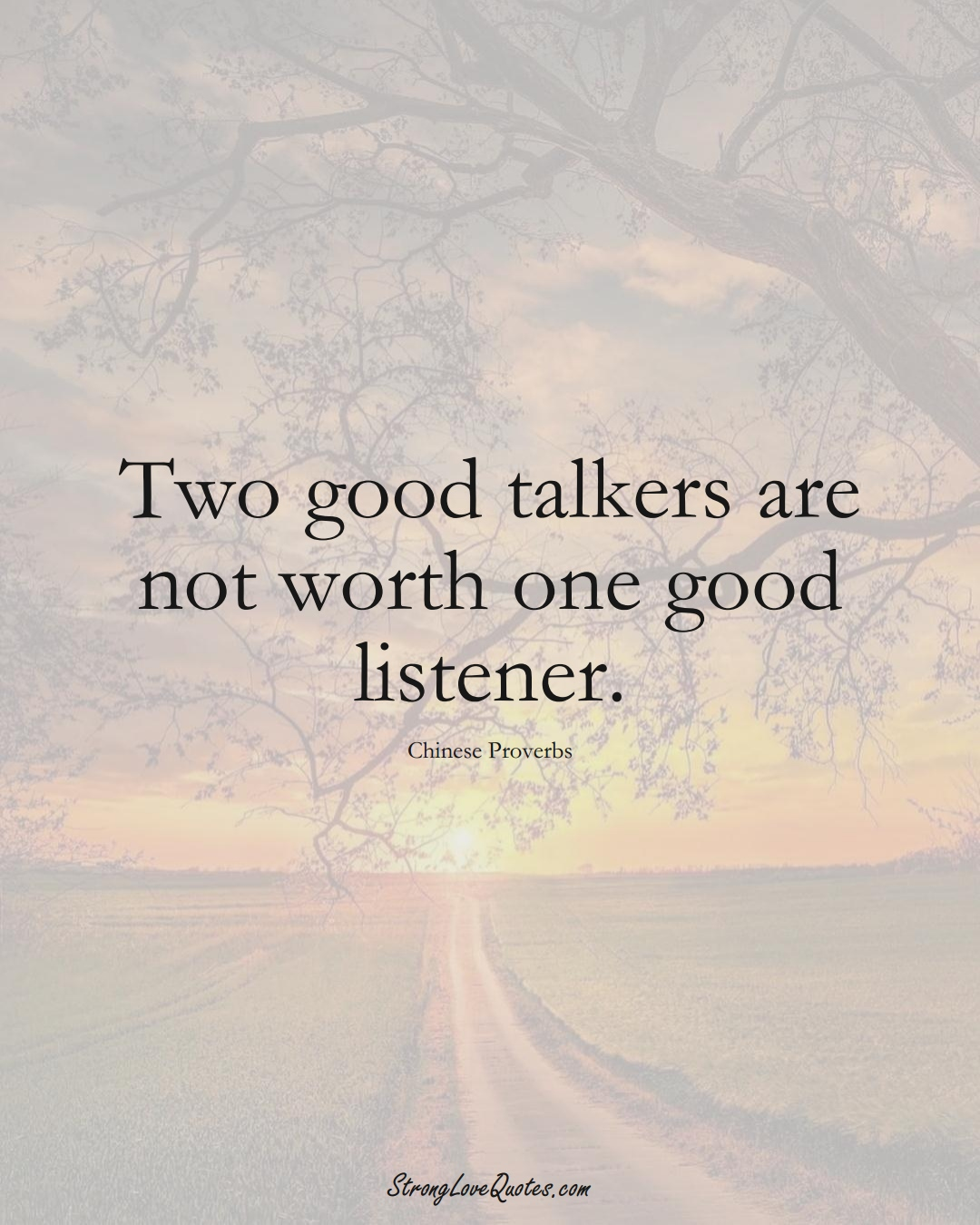 Two good talkers are not worth one good listener. (Chinese Sayings);  #AsianSayings