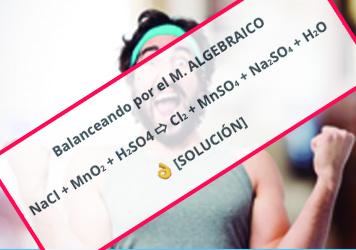 ▷ Balanceando  NaCl + MnO2 + H2SO4 >>> Cl2 + MnSO4 + Na2SO4 + H2O ✅ M. ALGEBRAICO