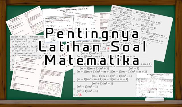 Pentingnya Mengerjakan Soal-soal Latihan Matematika