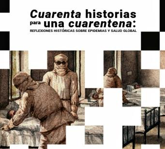 Cuarenta historias para una cuarentena: reflexiones históricas sobre epidemias y salud global