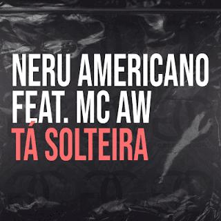 Nerú Americano - Tá Solteira (Feat MC AW) - Download mp3