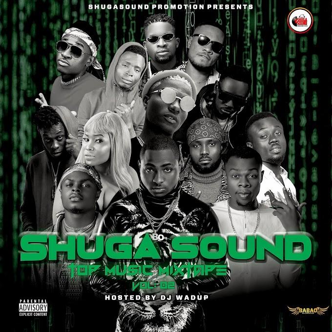 MIXTAPE: Dj Wadup X Shugasound - Shugasound Top Music Mixtape Volume 2