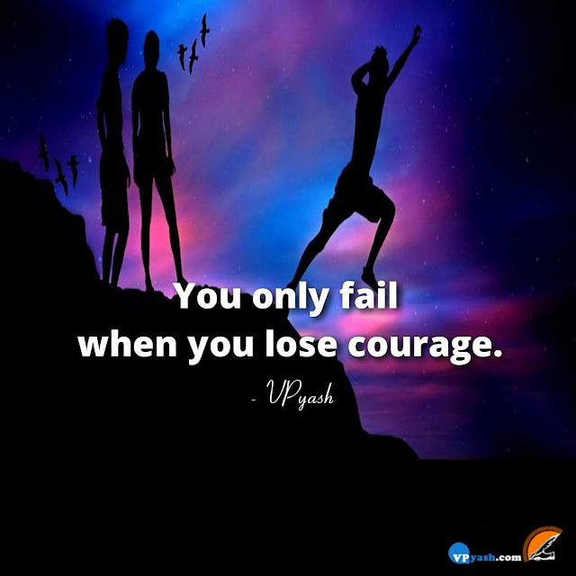 You only fail when you lose courage