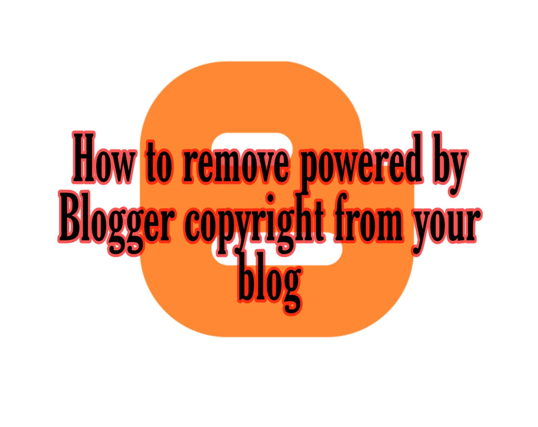 How to, remove powered by Blogger, copyright, in your blog