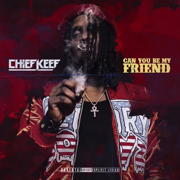 Chief Keef - Can You Be My Friend - Single Cover