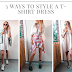 Three Ways To Style A T-Shirt Dress For Early Fall