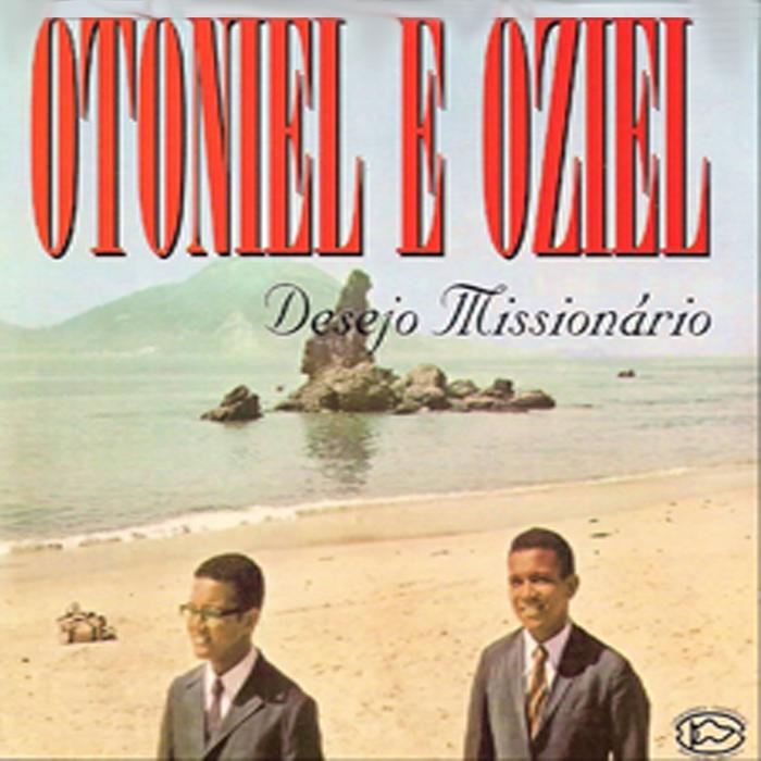 BAIXAR OTONIEL MISSIONARIO E DESEJO OZIEL