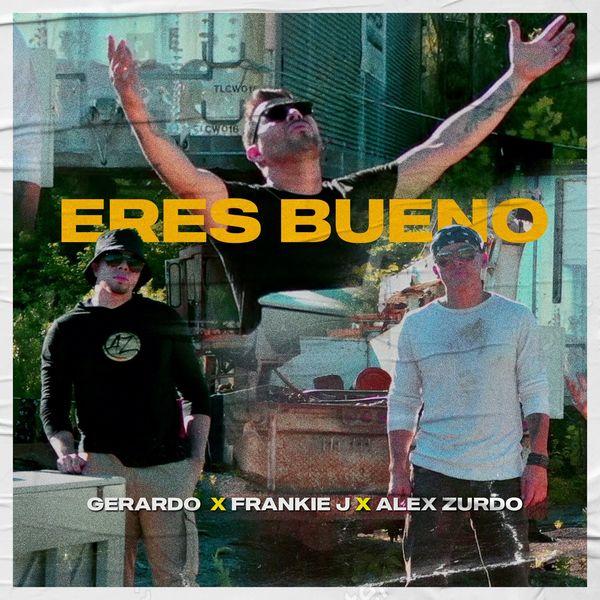 Gerardo – Eres Bueno (Feat.Frankie J,Alex Zurdo) (Single) Descargar Por MEGA Descargar Por Mediafire Descargar Por Google Drive2021 (Exclusivo WC)