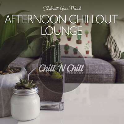 Afternoon Chillout Lounge (Chillout Your Mind)(2020)