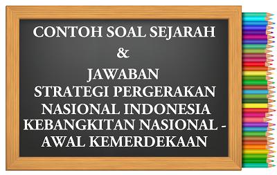 Latihan Soal Sejarah Bab Strategi Pergerakan Nasional Indonesia