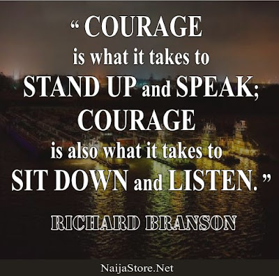 Richard Branson: COURAGE is what it takes to STAND UP and SPEAK; COURAGE is also what it takes to SIT DOWN and LISTEN - Quotes