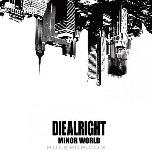 DIEALRIGHT – Minor World