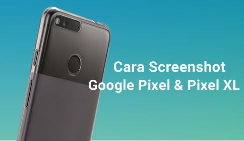 Cara Screenshot Google Pixel dan Pixel XL